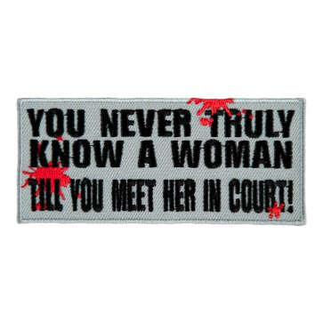 You Never Truly Know A Woman Till You Meet Her In Court Embroidered Sew On Patch