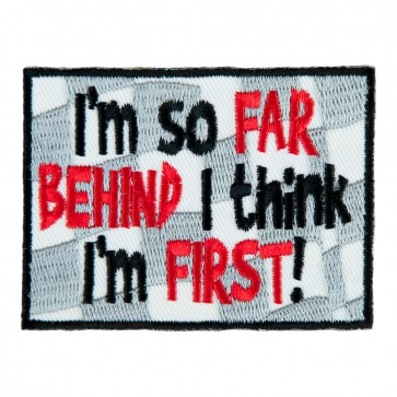 I'm So Far Behind I Think I'm First Embroidered Patch