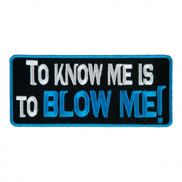 To Know Me Is To Blow Me Iron On Patch
