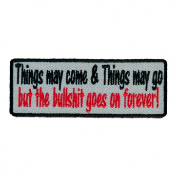 Things May Come & Things May Go But The Bullshit Goes On Forever Iron On Patch
