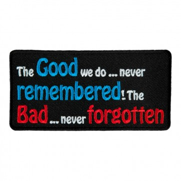 The Good We Do Never Remembered The Bad Never Forgotten Sew On Patch