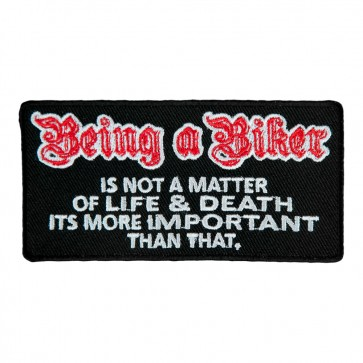 Being A Biker Is Not A Matter Of Life & Death It's More Important Than That Sew On Patch
