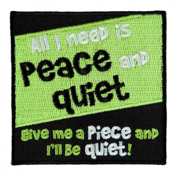 Sew On All I Need Is Peace And Quiet Give Me A Piece And I'll Be Quiet Patch