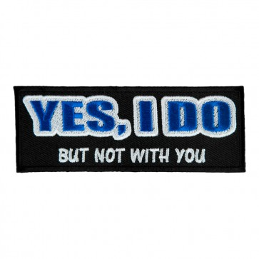 Yes I Do But Not With You Embroidered Sew On Patch