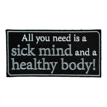 Embroidered All You Need Is A Sick Mind And A Healthy Body Patch