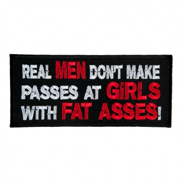 Real Men Don't Make Passes At Girls With Fat Asses Iron On Patch