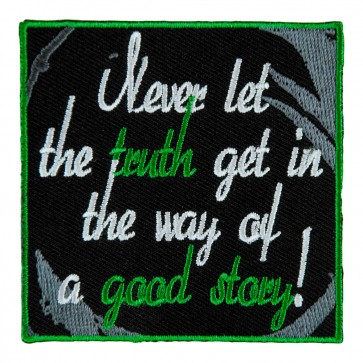 Never Let The Truth Get In The Way Of A Good Story Sew On Patch