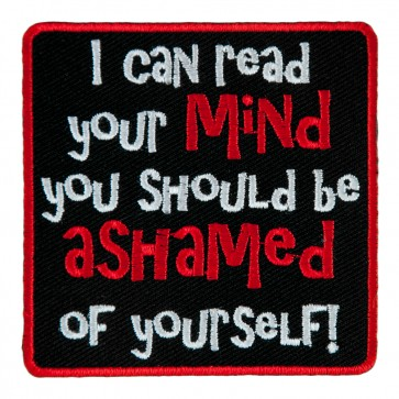 I Can Read Your Mind You Should Be Ashamed Of Yourself Sew On Patch