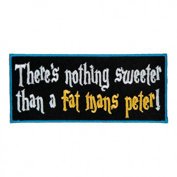 There's Nothing Sweeter Than A Fat Man's Peter Sew on Patch