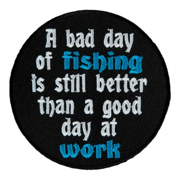 A Bad Day Of Fishing Is mStill Better Than A Good Day At Work Patch