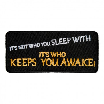 It's Not Who You Sleep With It's Who Keeps You Awake Embroidered Patch