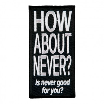 How About Never Is Never Good For You Embroidered Sew On Patch