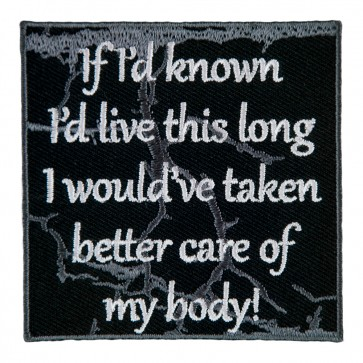 If I'd Known I'd Live This Long I Would've Taken Better Care Of My Body Embroidered Patch