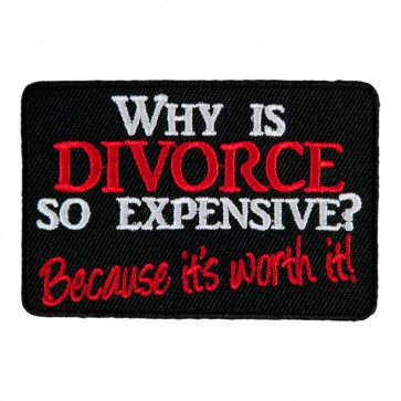 Why Is Divorce So Expensive Because It's Worth It Embroidered Patch