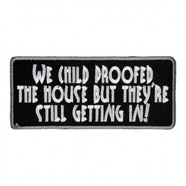 We Child Proofed The House But They're Still Getting In Embroidered Patch