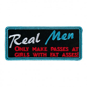 Real Men Only Make Passes At Girls With Fat Asses Embroidered Sew On Patch