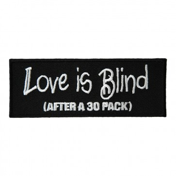 Love is Blind After a 30 Pack Embroidered Beer Patches