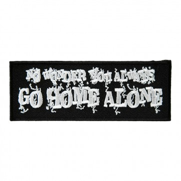 No Wonder You Always Go Home Alone Embroidered Patch