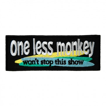 One Less Monkey Won't Stop This Show Embroidered Patch