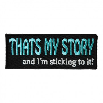 That's My Story & I'm Sticking To It Embroidered Patch
