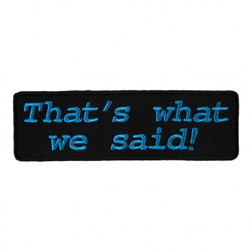 Thats What We Said Embroidered Patch