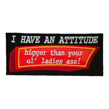 I Have an Attitude Bigger than Your Ol Ladies Ass Patch
