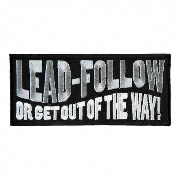 Lead Follow Or Get Out Of The Way Embroidered Patch