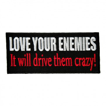 Love Your Enemies It Will Drive Them Crazy Embroidered Patch