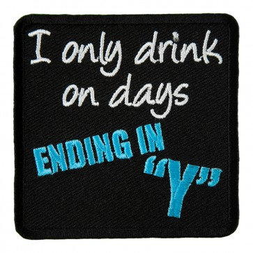 I Only Drink On Days Ending In Y Embroidered Patch