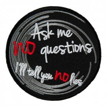 Ask Me No Questions No Lies Embroidered Patch