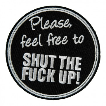 Feel Free To Shut The Fuck Up Embroidered Patch