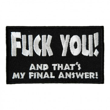 Fuck You And That's My Final Answer Embroidered Patch
