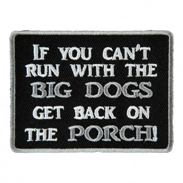 If You Can't Run With The Big Dogs Embroidered Patch