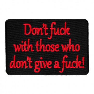 Don't Fuck With Those Who Don't Give A Fuck Embroidered Patch