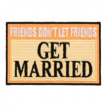 Sew On Friends Don't Let Friends Get Married Patch