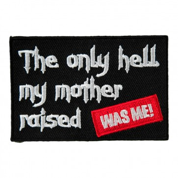 The Only Hell My Mother Raised Was Me Patch