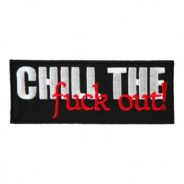 Chill The Fuck Out Embroidered Patch