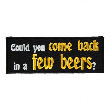 Could You Come Back In A Few Beers Embroidered Patch