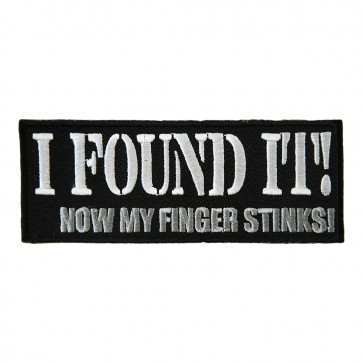 I Found It Now My Finger Stinks Embroidered Patch