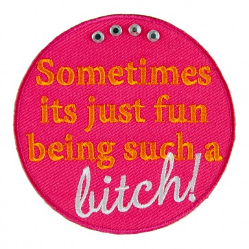 Sometimes It's Just Fun Being Such A Bitch Embroidered Patch