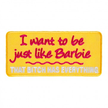 I Want To Be Just Like Barbie That Bitch Has Everything Embroidered Patch