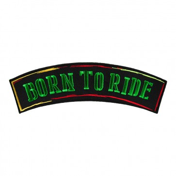 Born To Ride Embroidered Iron On & Sew On Rocker Patch