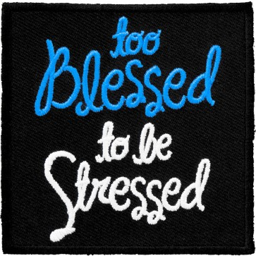 Too Blessed To Be Stressed Patch
