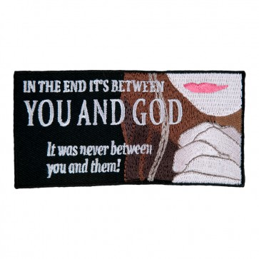 In The End It's Between You And God It Was Never Between You And Them Embroidered Iron On Patch