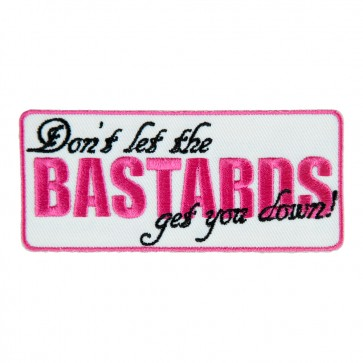 Don't Let The Bastard Get You Down Quality Embroidered Patch