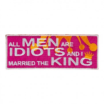 All Men Are Idiots And I Married The King Sew On Patch