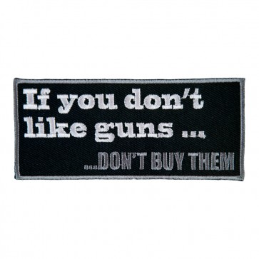 Don't Like Guns Don't Buy Them Embroidered Patch