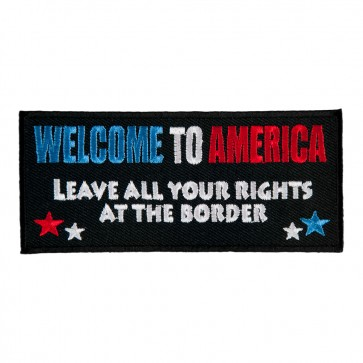 Welcome To America Leave All Your Rights At The Border Patch