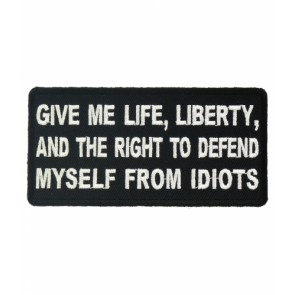Give Me Life, Liberty & Idiots Patch, Political Patches