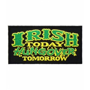 Irish Today Hungover Tomorrow Patch, Irish Patches